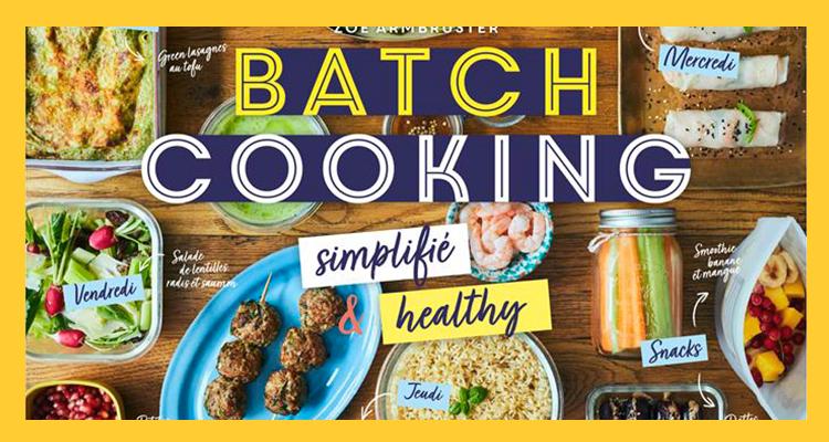 C'est quoi le « batch cooking » ?